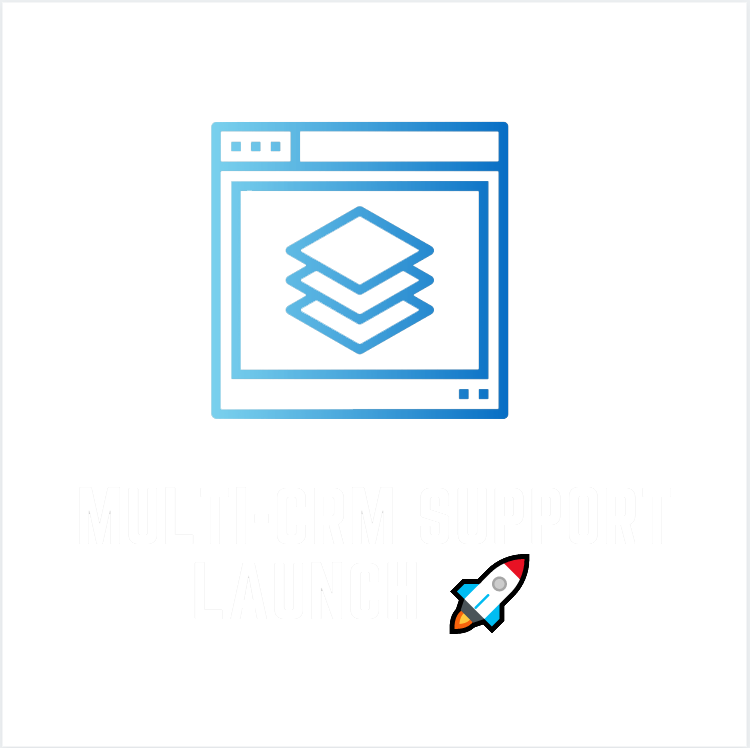 Multi-CRM Support Launch